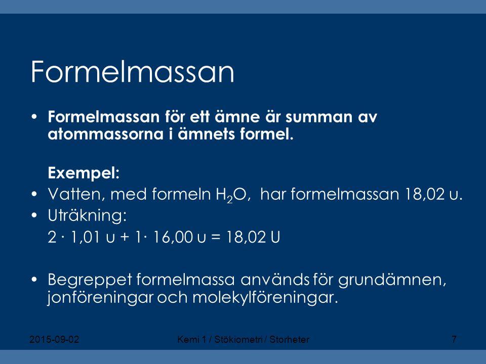 Formelmassan Formelmassan för ett ämne är summan av atommassorna i ämnets formel. Exempel: Vatten, med formeln H 2 O, har formelmassan 18,02 u. Uträkn