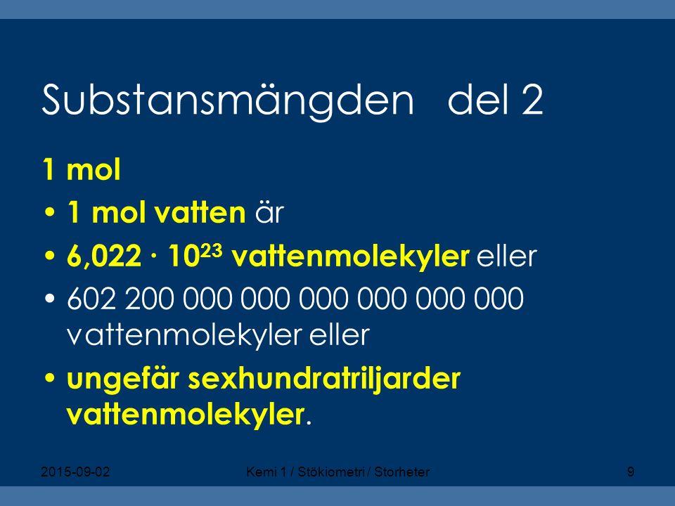 Substansmängden del 2 1 mol 1 mol vatten är 6,022 ∙ 10 23 vattenmolekyler eller 602 200 000 000 000 000 000 000 vattenmolekyler eller ungefär sexhundr
