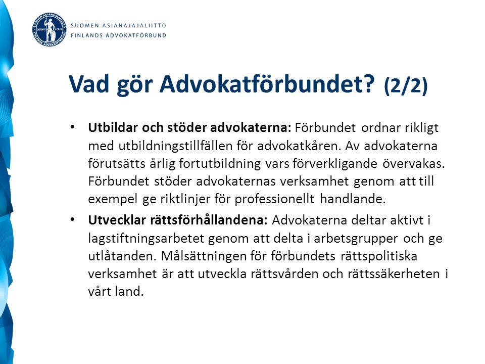 Vad gör Advokatförbundet? (2/2) Utbildar och stöder advokaterna: Förbundet ordnar rikligt med utbildningstillfällen för advokatkåren. Av advokaterna f