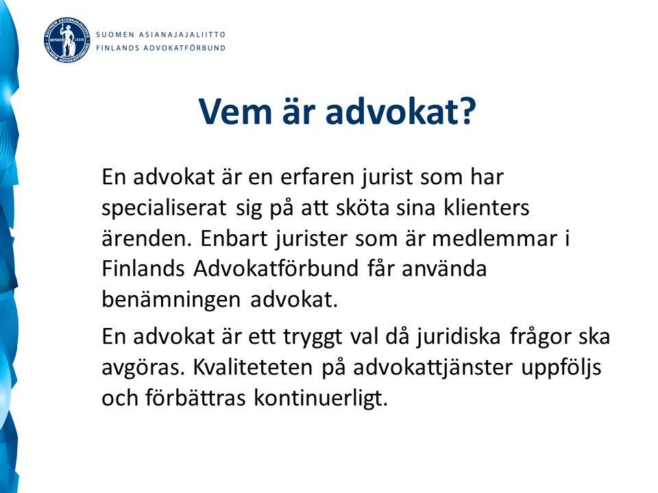 Vem är advokat? En advokat är en erfaren jurist som har specialiserat sig på att sköta sina klienters ärenden. Enbart jurister som är medlemmar i Finl