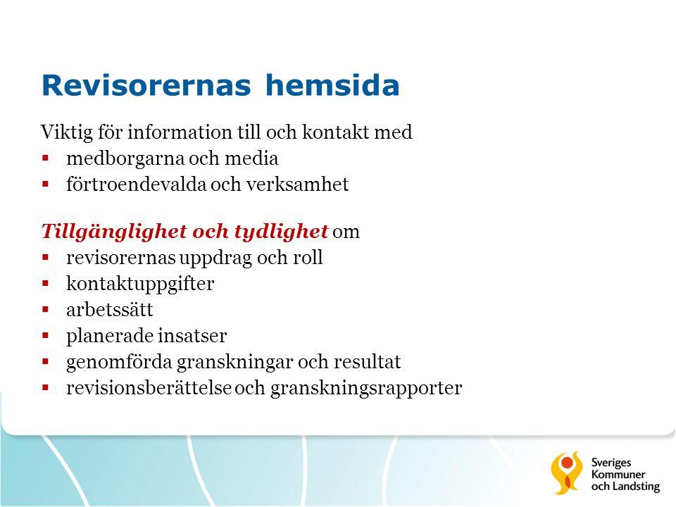 Revisorernas hemsida Viktig för information till och kontakt med  medborgarna och media  förtroendevalda och verksamhet Tillgänglighet och tydlighet om  revisorernas uppdrag och roll  kontaktuppgifter  arbetssätt  planerade insatser  genomförda granskningar och resultat  revisionsberättelse och granskningsrapporter