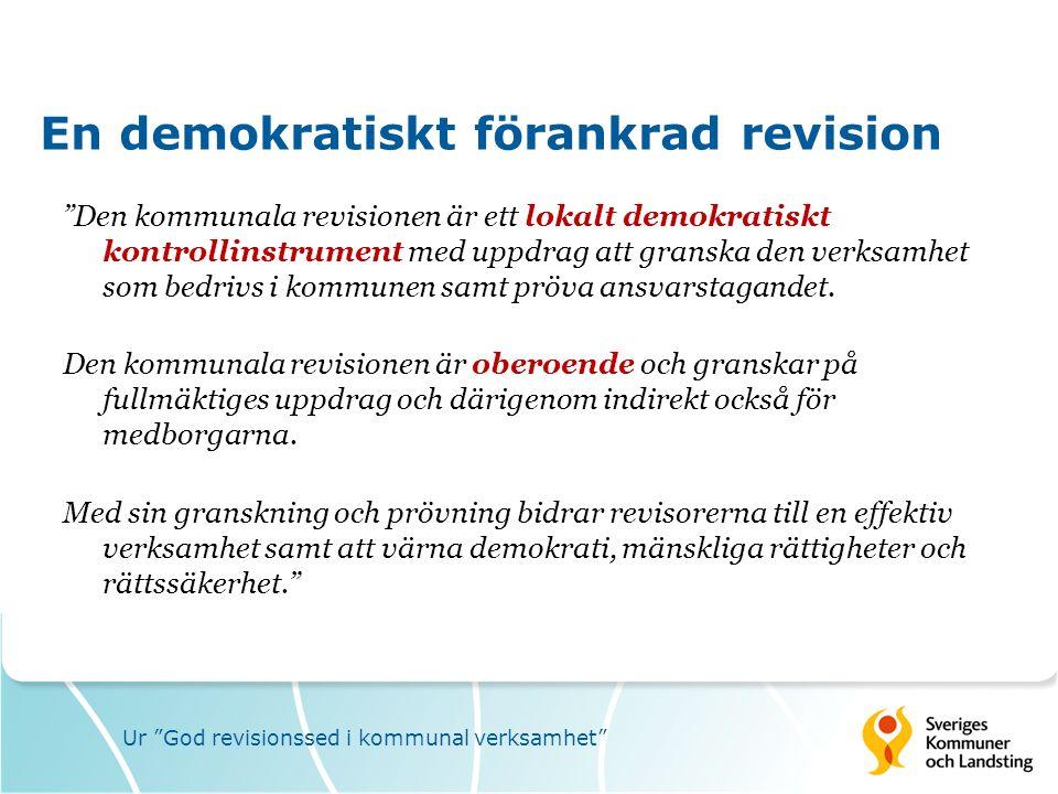 En demokratiskt förankrad revision Den kommunala revisionen är ett lokalt demokratiskt kontrollinstrument med uppdrag att granska den verksamhet som bedrivs i kommunen samt pröva ansvarstagandet.