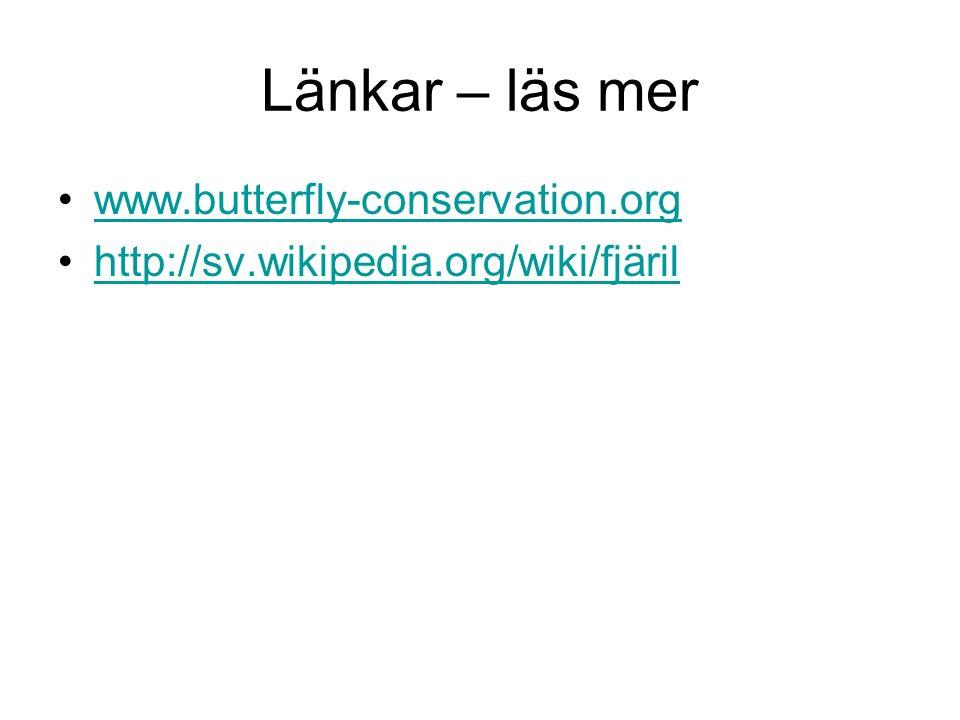 Länkar – läs mer www.butterfly-conservation.org http://sv.wikipedia.org/wiki/fjäril