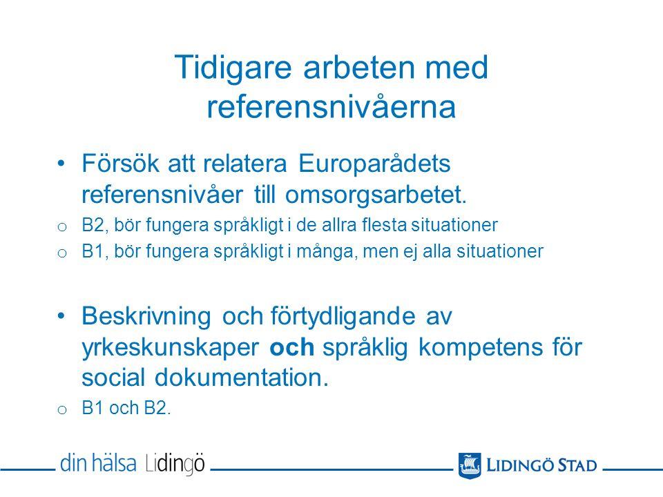 Tidigare arbeten med referensnivåerna Försök att relatera Europarådets referensnivåer till omsorgsarbetet.