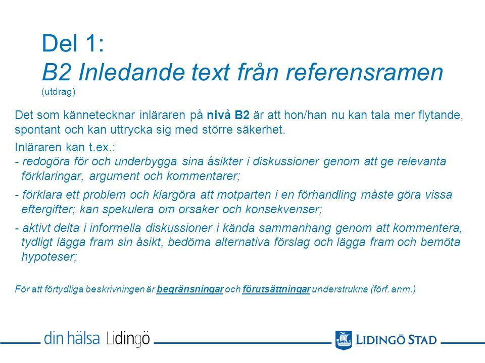 Del 1: B2 Inledande text från referensramen (utdrag) Det som kännetecknar inläraren på nivå B2 är att hon/han nu kan tala mer flytande, spontant och kan uttrycka sig med större säkerhet.