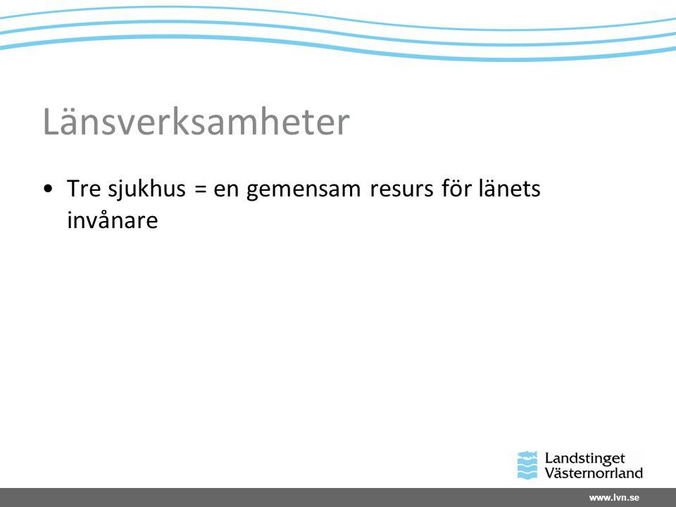 www.lvn.se Länsverksamheter Tre sjukhus = en gemensam resurs för länets invånare