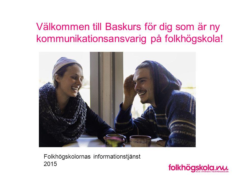 Välkommen till Baskurs för dig som är ny kommunikationsansvarig på folkhögskola! Folkhögskolornas informationstjänst 2015