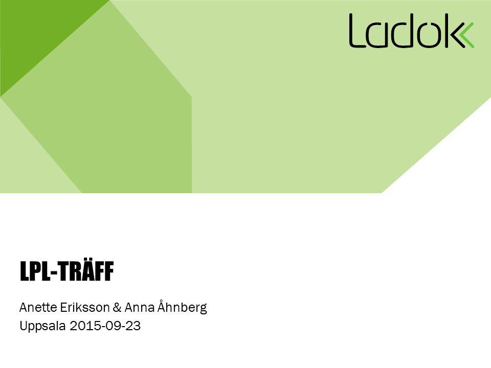 LPL-TRÄFF Anette Eriksson & Anna Åhnberg Uppsala 2015-09-23