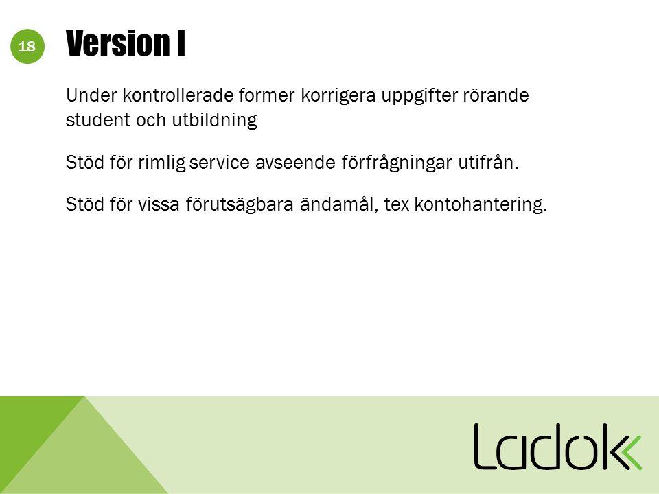18 Version I Under kontrollerade former korrigera uppgifter rörande student och utbildning Stöd för rimlig service avseende förfrågningar utifrån. Stö