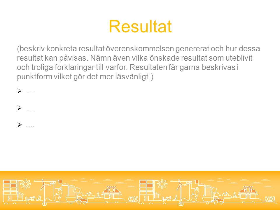 Resultat (beskriv konkreta resultat överenskommelsen genererat och hur dessa resultat kan påvisas.