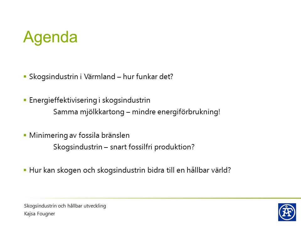 Skogsindustrin och hållbar utveckling Kajsa Fougner Trender