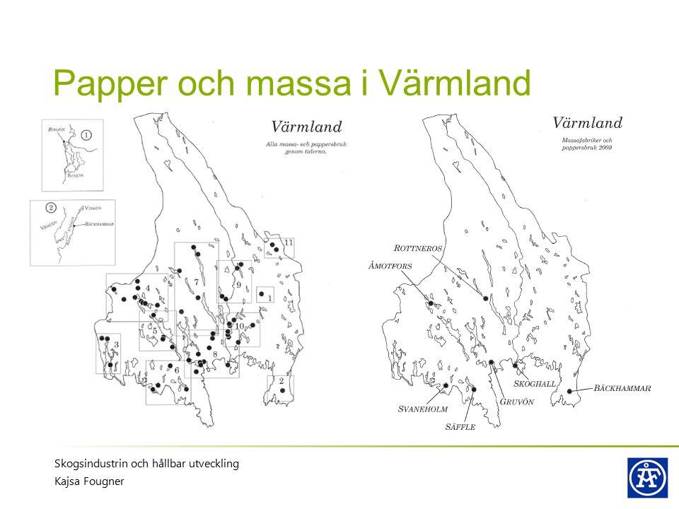 Papper och massa i Värmland Skogsindustrin och hållbar utveckling Kajsa Fougner
