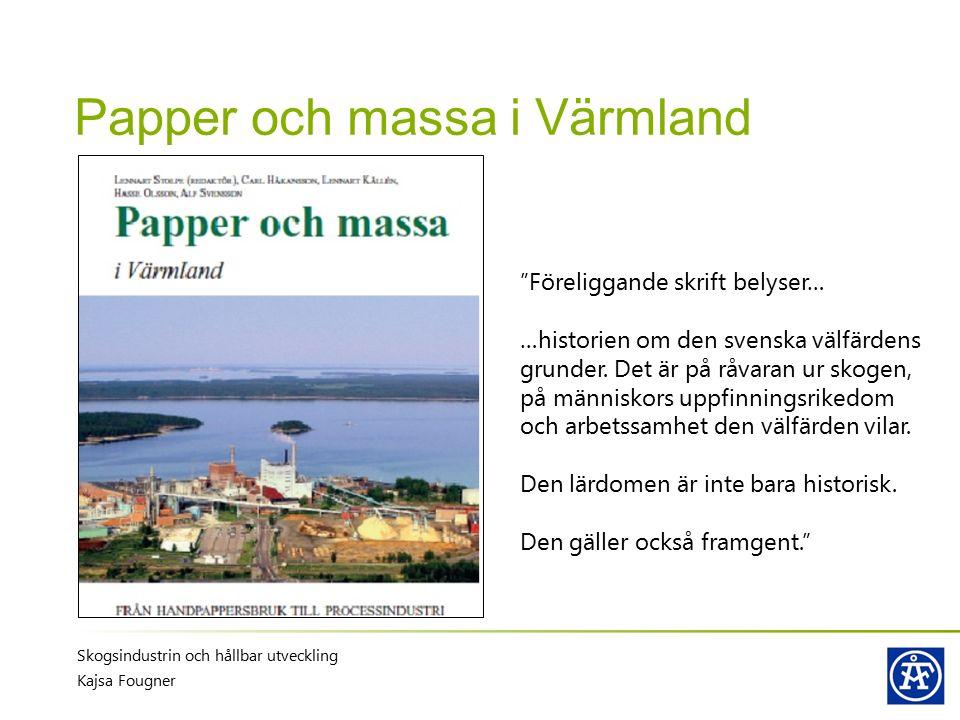 """Papper och massa i Värmland Skogsindustrin och hållbar utveckling Kajsa Fougner """"Föreliggande skrift belyser… …historien om den svenska välfärdens gru"""