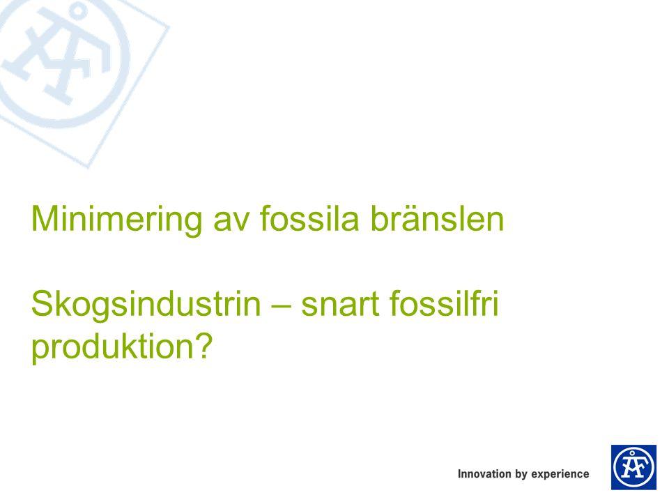 Minimering av fossila bränslen Skogsindustrin – snart fossilfri produktion?