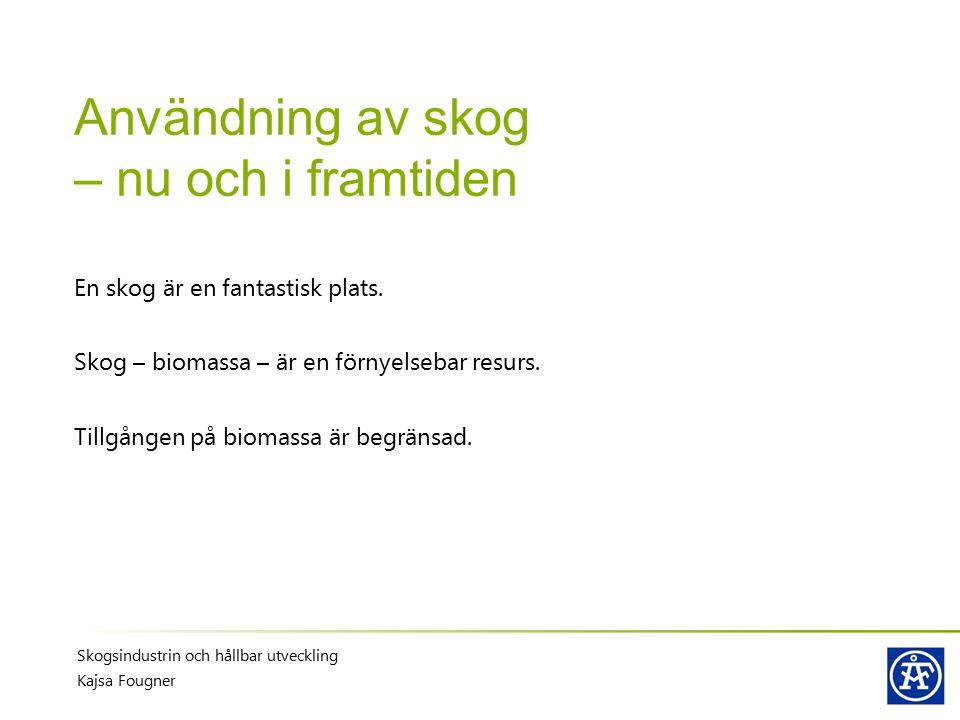 Användning av skog – nu och i framtiden En skog är en fantastisk plats. Skog – biomassa – är en förnyelsebar resurs. Tillgången på biomassa är begräns