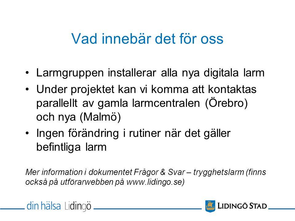 Vad innebär det för oss Larmgruppen installerar alla nya digitala larm Under projektet kan vi komma att kontaktas parallellt av gamla larmcentralen (Ö