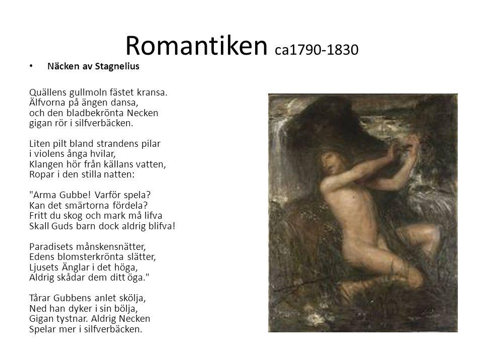 Romantiken ca1790-1830 Näcken av Stagnelius Quällens gullmoln fästet kransa. Älfvorna på ängen dansa, och den bladbekrönta Necken gigan rör i silfverb
