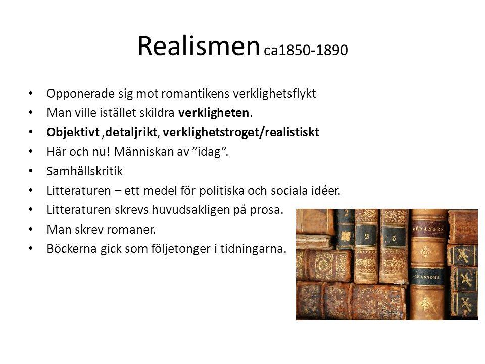 Realismen ca1850-1890 Opponerade sig mot romantikens verklighetsflykt Man ville istället skildra verkligheten. Objektivt,detaljrikt, verklighetstroget