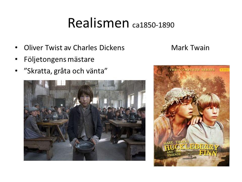 """Realismen ca1850-1890 Oliver Twist av Charles Dickens Mark Twain Följetongens mästare """"Skratta, gråta och vänta"""""""