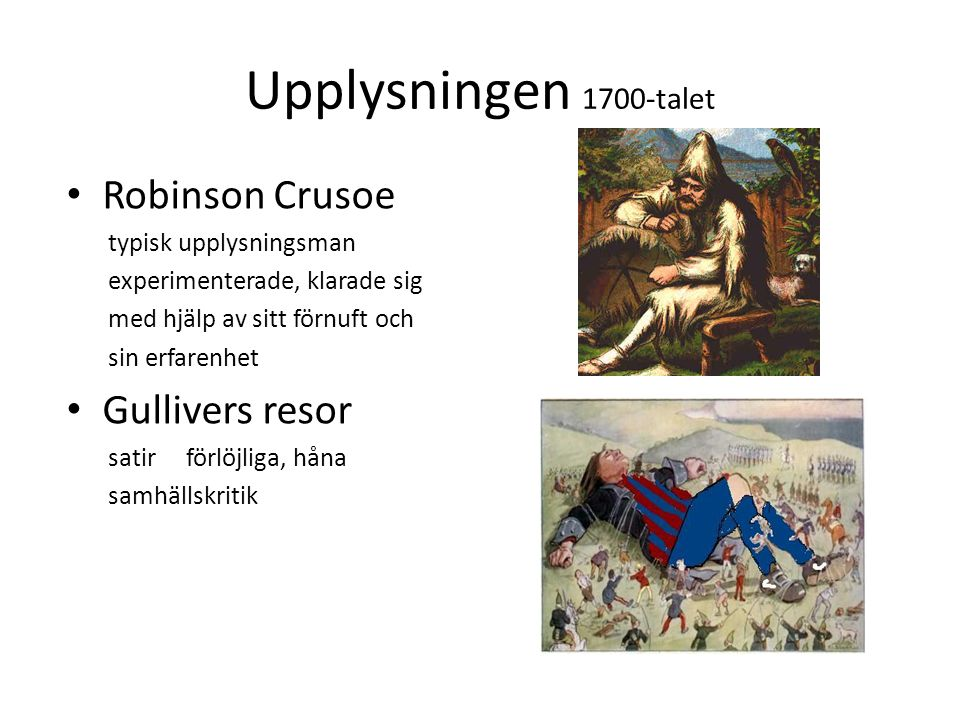 Upplysningen 1700-talet Robinson Crusoe typisk upplysningsman experimenterade, klarade sig med hjälp av sitt förnuft och sin erfarenhet Gullivers reso