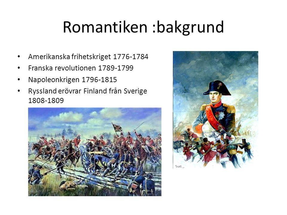 Romantiken :bakgrund Amerikanska frihetskriget 1776-1784 Franska revolutionen 1789-1799 Napoleonkrigen 1796-1815 Ryssland erövrar Finland från Sverige