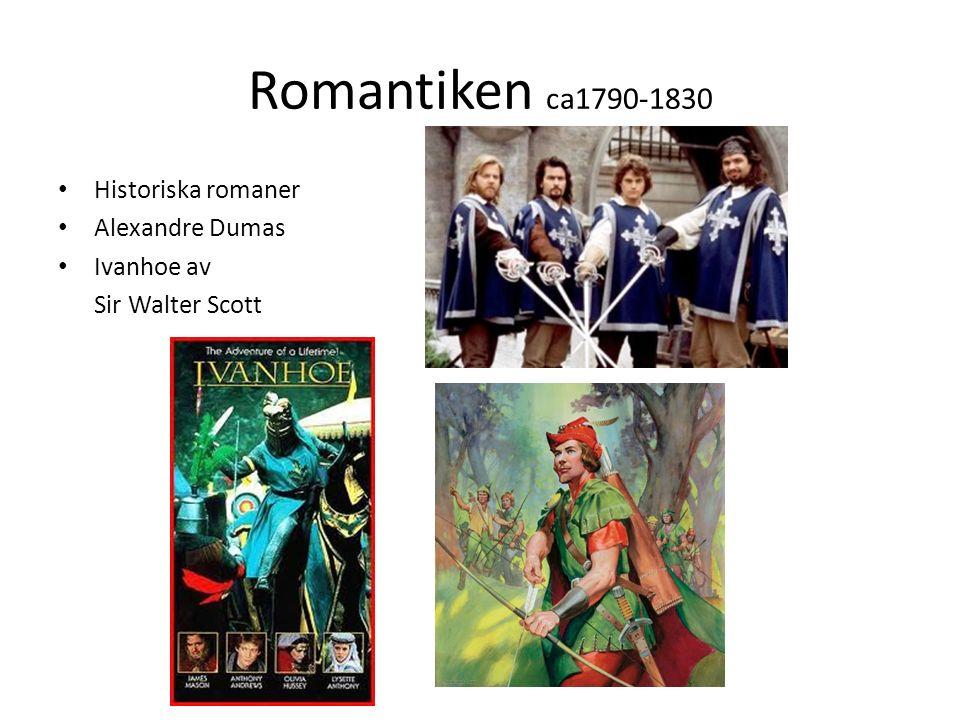 Romantiken ca1790-1830 Historiska romaner Alexandre Dumas Ivanhoe av Sir Walter Scott