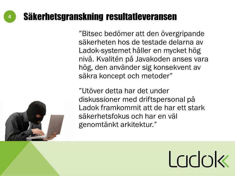 4 Säkerhetsgranskning resultatleveransen Bitsec bedömer att den övergripande säkerheten hos de testade delarna av Ladok-systemet håller en mycket hög nivå.