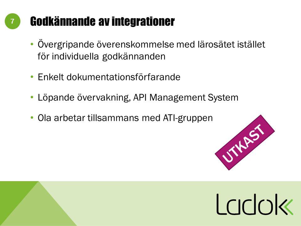 7 Godkännande av integrationer Övergripande överenskommelse med lärosätet istället för individuella godkännanden Enkelt dokumentationsförfarande Löpande övervakning, API Management System Ola arbetar tillsammans med ATI-gruppen UTKAST
