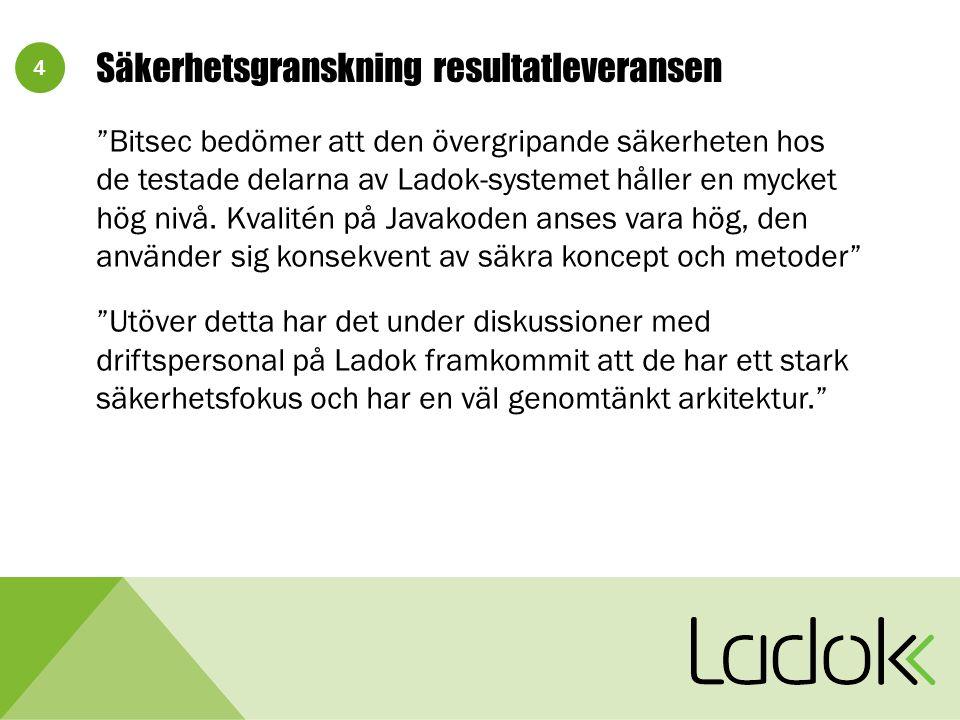 """4 Säkerhetsgranskning resultatleveransen """"Bitsec bedömer att den övergripande säkerheten hos de testade delarna av Ladok-systemet håller en mycket hög"""