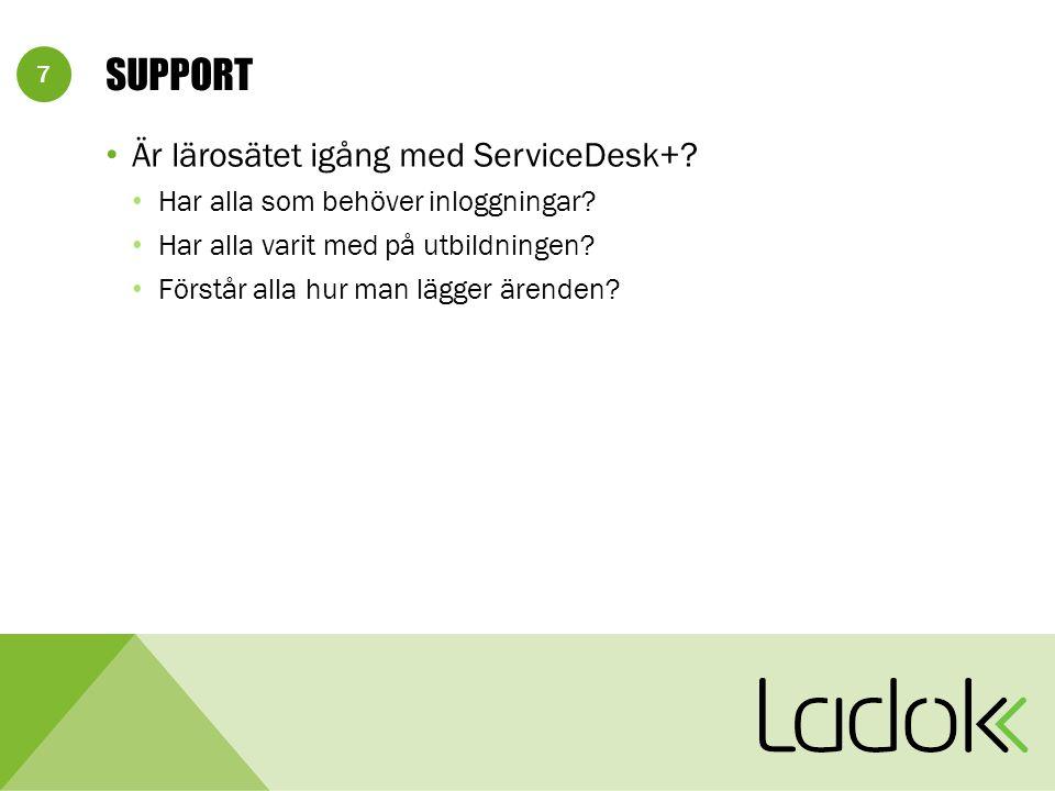 7 SUPPORT Är lärosätet igång med ServiceDesk+? Har alla som behöver inloggningar? Har alla varit med på utbildningen? Förstår alla hur man lägger ären