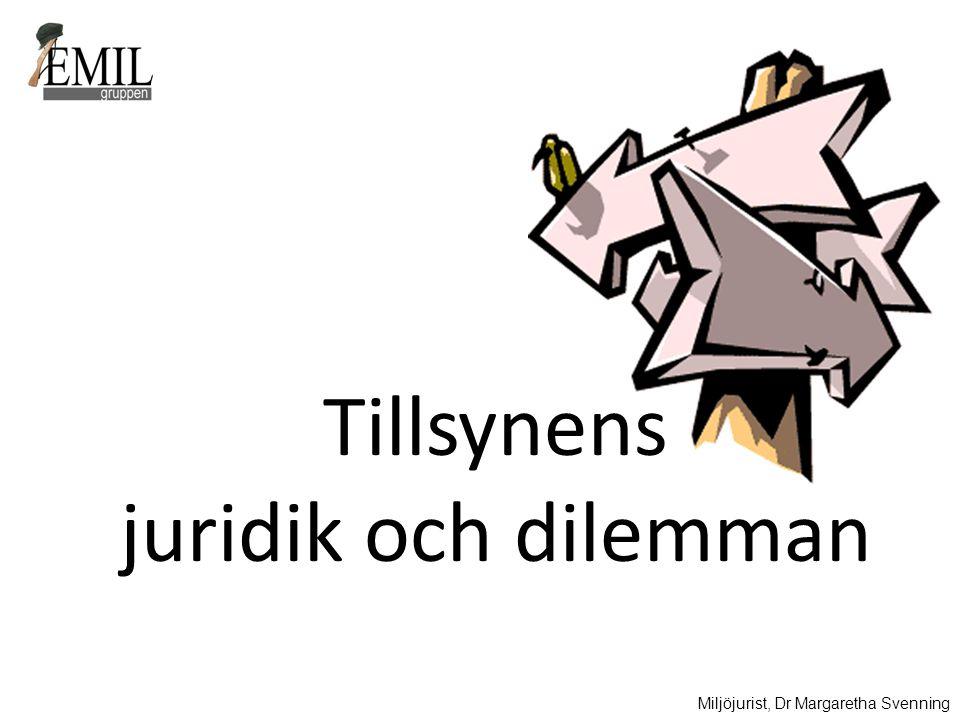 Tillsynens juridik och dilemman Miljöjurist, Dr Margaretha Svenning
