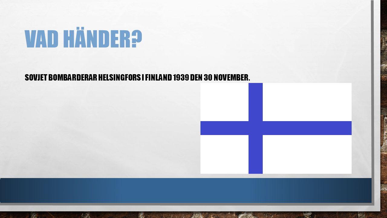 VAD HÄNDER? SOVJET BOMBARDERAR HELSINGFORS I FINLAND 1939 DEN 30 NOVEMBER.