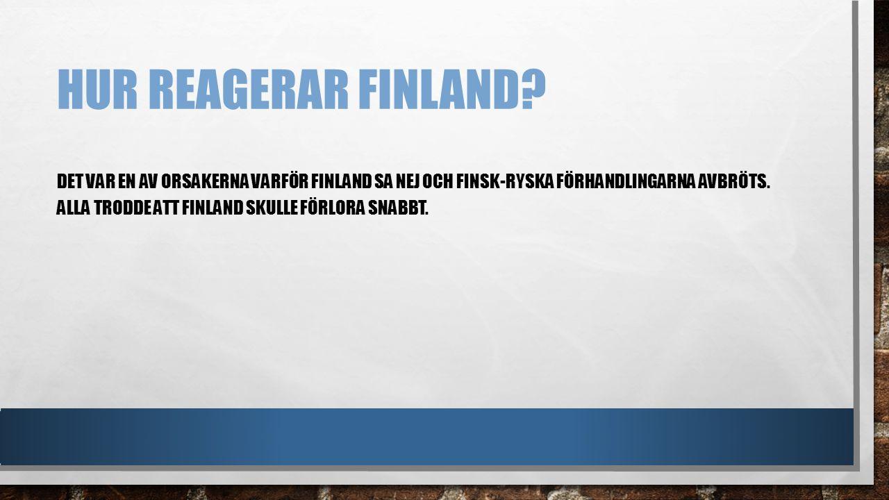 HUR REAGERAR FINLAND? DET VAR EN AV ORSAKERNA VARFÖR FINLAND SA NEJ OCH FINSK-RYSKA FÖRHANDLINGARNA AVBRÖTS. ALLA TRODDE ATT FINLAND SKULLE FÖRLORA SN