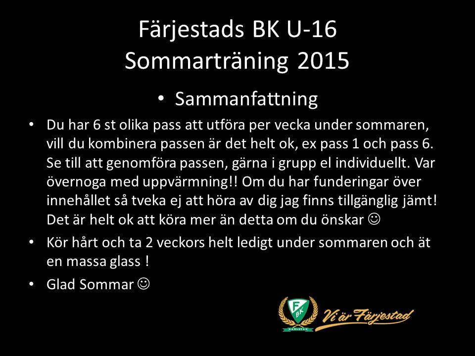 Färjestads BK U-16 Sommarträning 2015 Sammanfattning Du har 6 st olika pass att utföra per vecka under sommaren, vill du kombinera passen är det helt ok, ex pass 1 och pass 6.