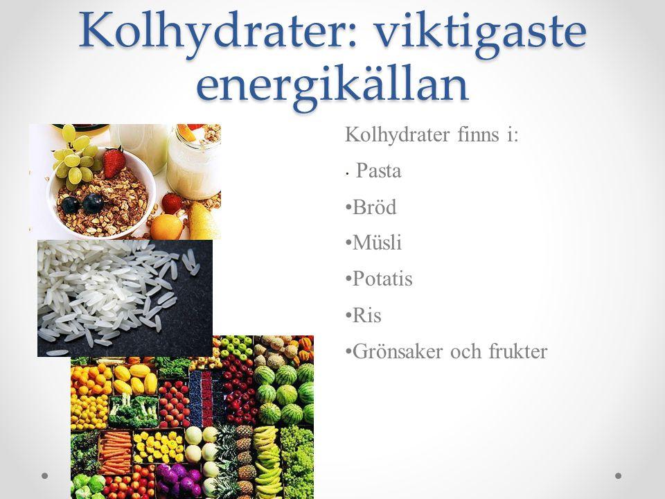 Kolhydrater: viktigaste energikällan Kolhydrater finns i: Pasta Bröd Müsli Potatis Ris Grönsaker och frukter