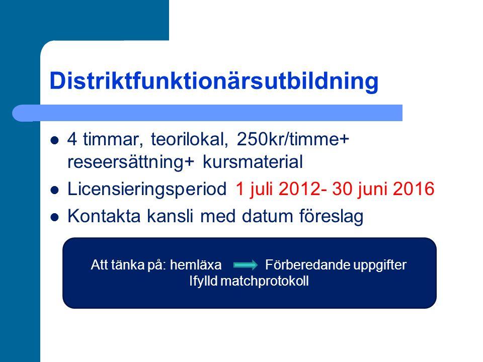 Distriktfunktionärsutbildning 4 timmar, teorilokal, 250kr/timme+ reseersättning+ kursmaterial Licensieringsperiod 1 juli 2012- 30 juni 2016 Kontakta k