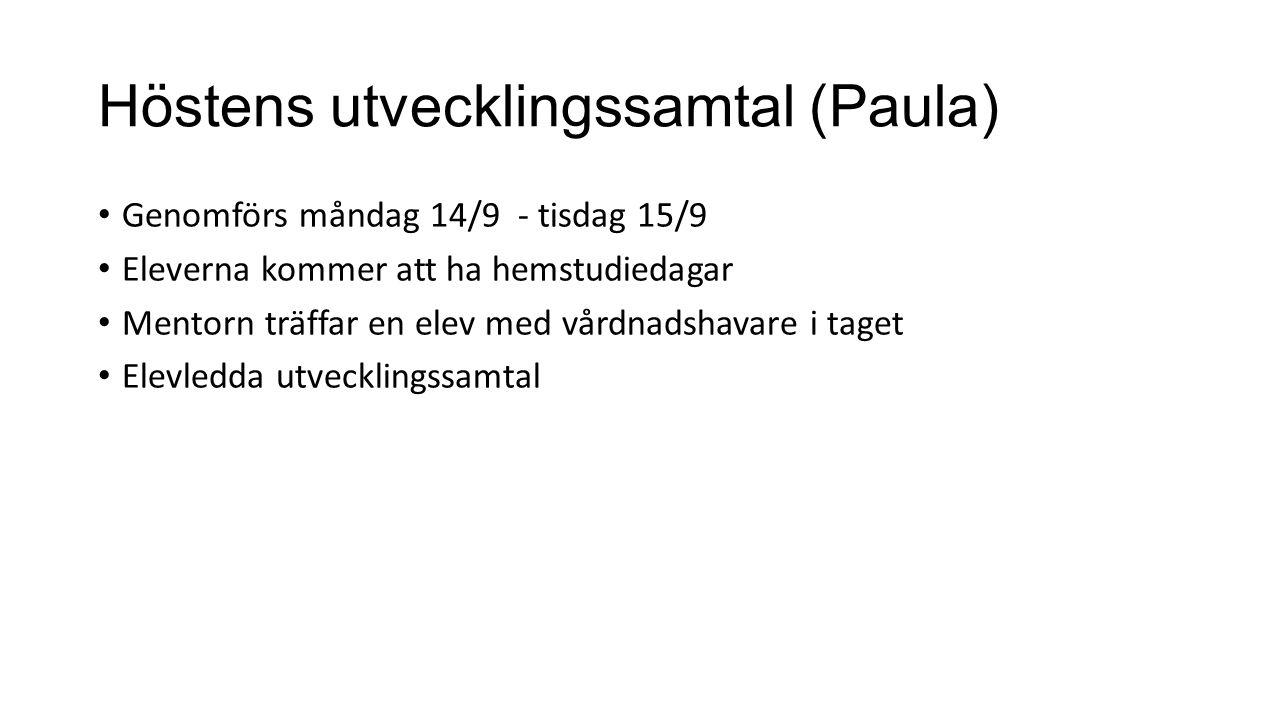 Höstens utvecklingssamtal (Paula) Genomförs måndag 14/9 - tisdag 15/9 Eleverna kommer att ha hemstudiedagar Mentorn träffar en elev med vårdnadshavare
