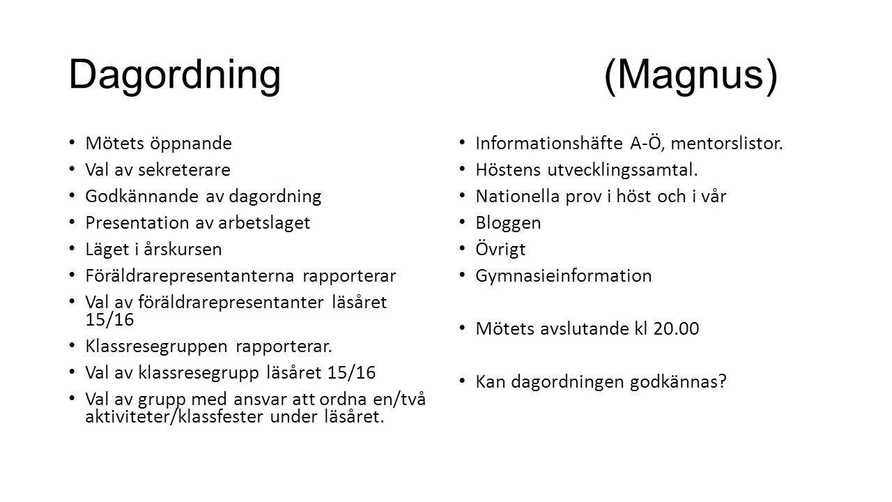 Dagordning(Magnus) Mötets öppnande Val av sekreterare Godkännande av dagordning Presentation av arbetslaget Läget i årskursen Föräldrarepresentanterna