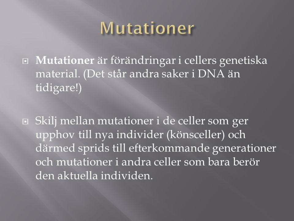  Mutationer är förändringar i cellers genetiska material.