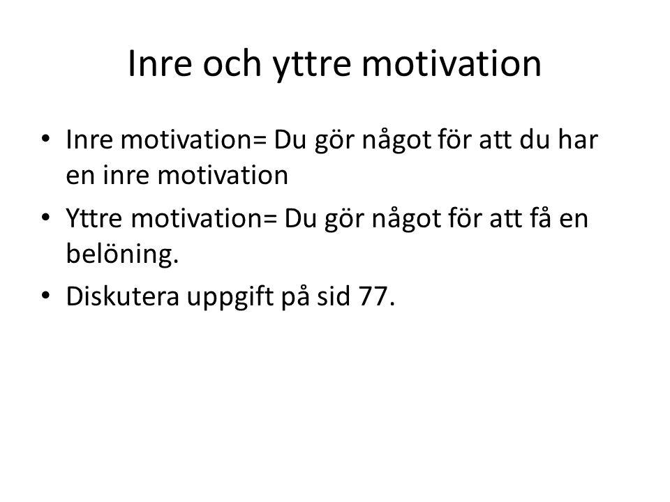 Inre och yttre motivation Inre motivation= Du gör något för att du har en inre motivation Yttre motivation= Du gör något för att få en belöning. Disku