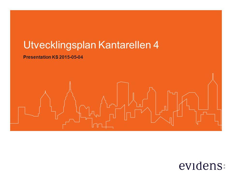 1 Strategi Kantarellen Presentation 2015-05-04 Utvecklingsplan Kantarellen 4 Presentation KS 2015-05-04