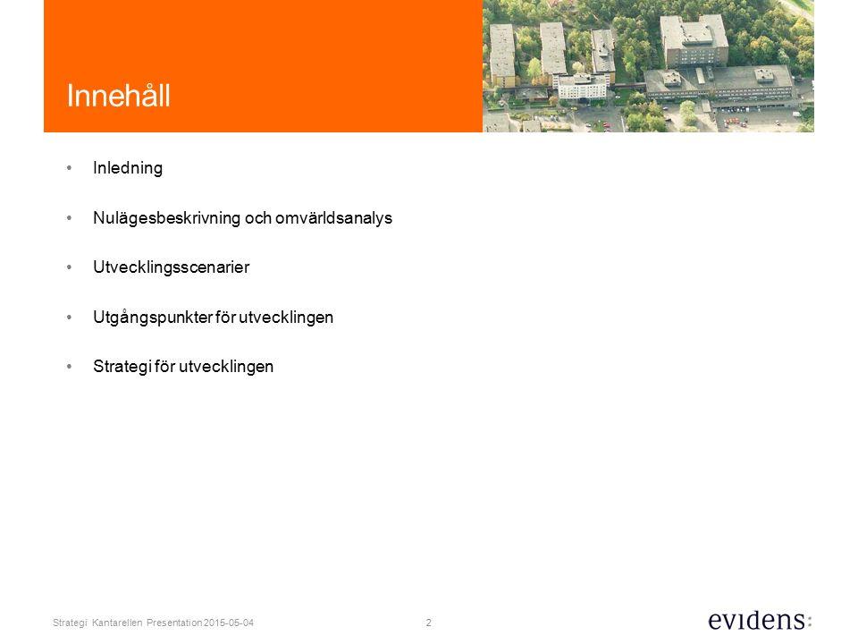 2 Strategi Kantarellen Presentation 2015-05-04 Innehåll Inledning Nulägesbeskrivning och omvärldsanalys Utvecklingsscenarier Utgångspunkter för utvecklingen Strategi för utvecklingen
