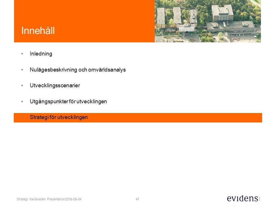 41 Strategi Kantarellen Presentation 2015-05-04 Innehåll Inledning Nulägesbeskrivning och omvärldsanalys Utvecklingsscenarier Utgångspunkter för utvecklingen Strategi för utvecklingen