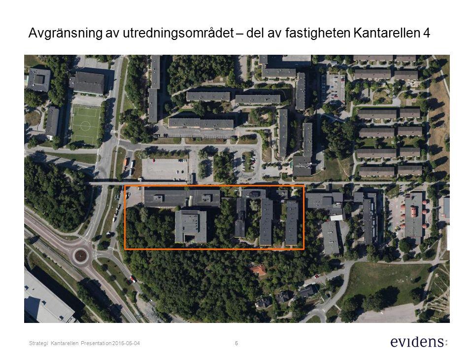 5 Strategi Kantarellen Presentation 2015-05-04 Avgränsning av utredningsområdet – del av fastigheten Kantarellen 4