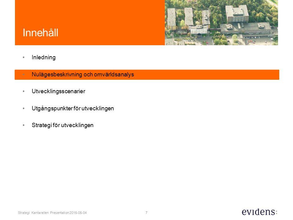 7 Strategi Kantarellen Presentation 2015-05-04 Innehåll Inledning Nulägesbeskrivning och omvärldsanalys Utvecklingsscenarier Utgångspunkter för utvecklingen Strategi för utvecklingen