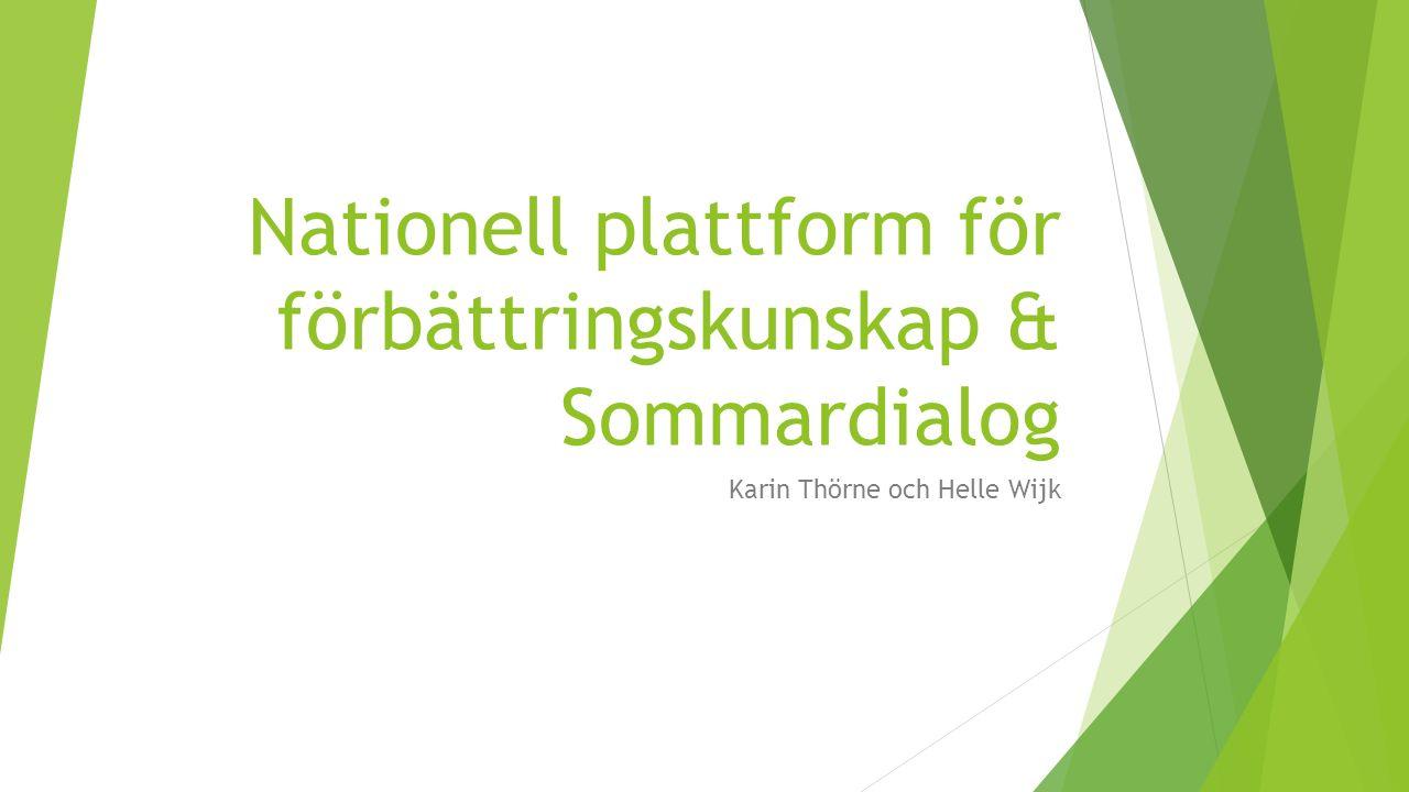 Nationell plattform för förbättringskunskap & Sommardialog Karin Thörne och Helle Wijk
