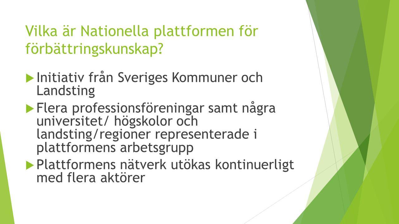 Vilka är Nationella plattformen för förbättringskunskap?  Initiativ från Sveriges Kommuner och Landsting  Flera professionsföreningar samt några uni