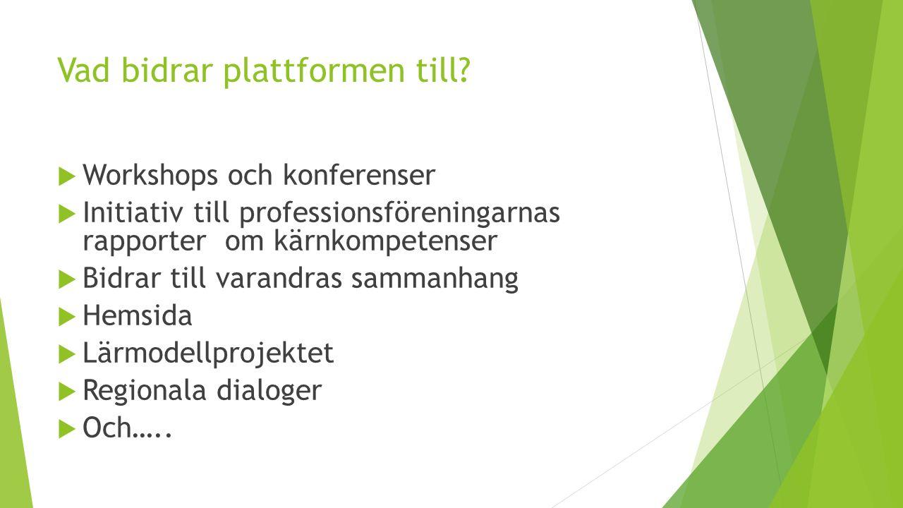 Vad bidrar plattformen till?  Workshops och konferenser  Initiativ till professionsföreningarnas rapporter om kärnkompetenser  Bidrar till varandra