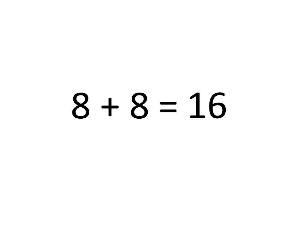 8 + 8 = 16