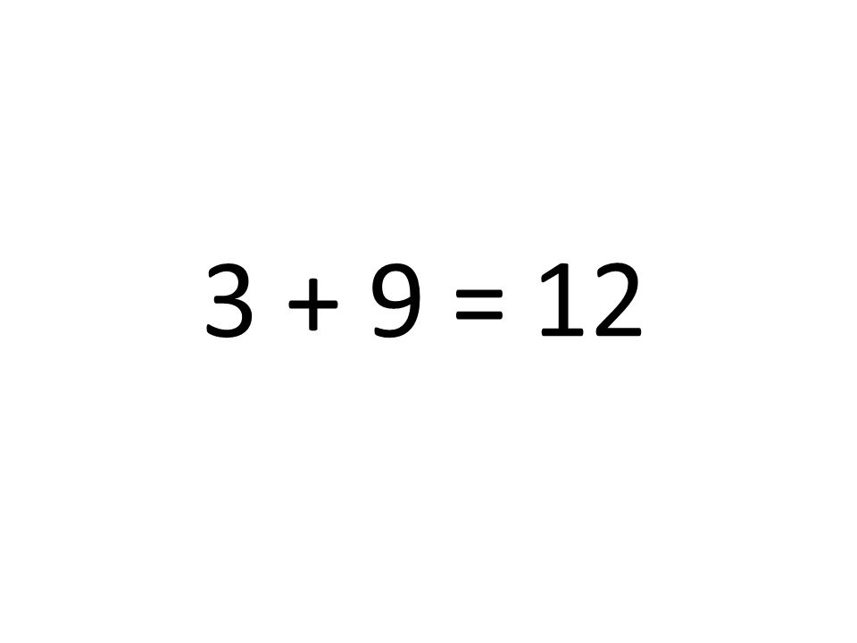 3 + 9 = 12